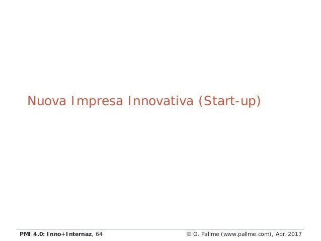 © O. Pallme (www.pallme.com), Apr. 2017PMI 4.0: Inno+Internaz, 64 Nuova Impresa Innovativa (Start-up)