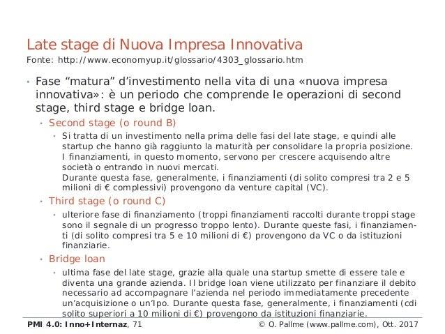 """• Fase """"matura"""" d'investimento nella vita di una «nuova impresa innovativa»: è un periodo che comprende le operazioni di s..."""