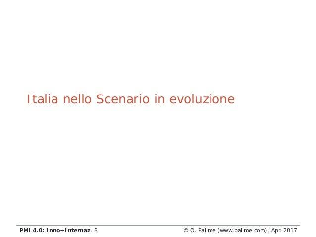 © O. Pallme (www.pallme.com), Apr. 2017PMI 4.0: Inno+Internaz, 8 Italia nello Scenario in evoluzione