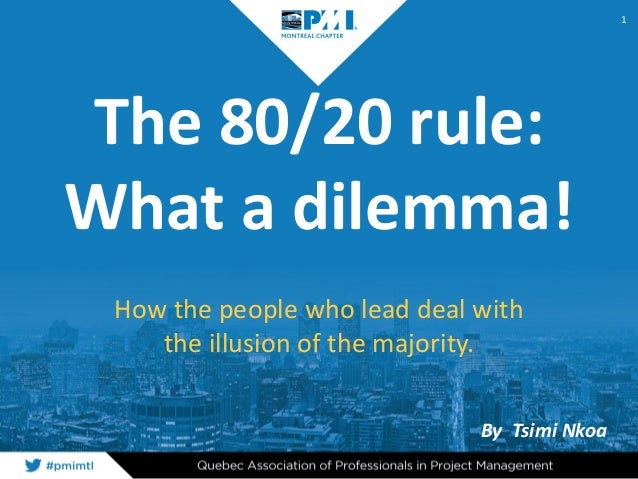 The 80/20 rule: What a dilemma! How the people who lead deal with the illusion of the majority. 1 By Tsimi Nkoa