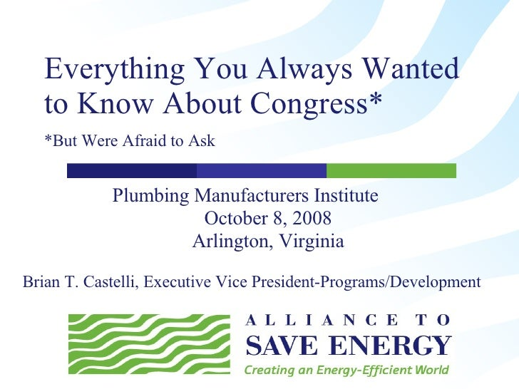 Everything You Always Wanted to Know About Congress* *But Were Afraid to Ask   Plumbing Manufacturers Institute October 8,...