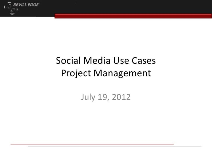 Social Media Use Cases Project Management     July 19, 2012