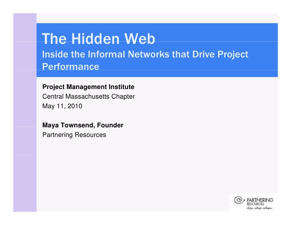 The Hidden Web Inside the Informal Networks that Drive Project Performance Project Management Institute Central Massachuse...