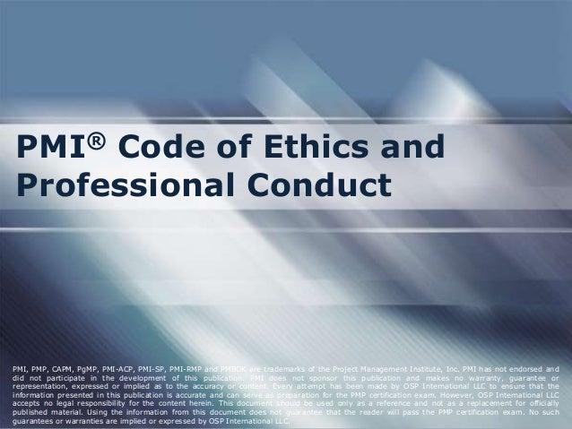 PMI® Code of Ethics andProfessional ConductPMI, PMP, CAPM, PgMP, PMI-ACP, PMI-SP, PMI-RMP and PMBOK are trademarks of the ...