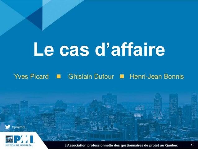 Le cas d'affaire Yves Picard  Ghislain Dufour  Henri-Jean Bonnis 1