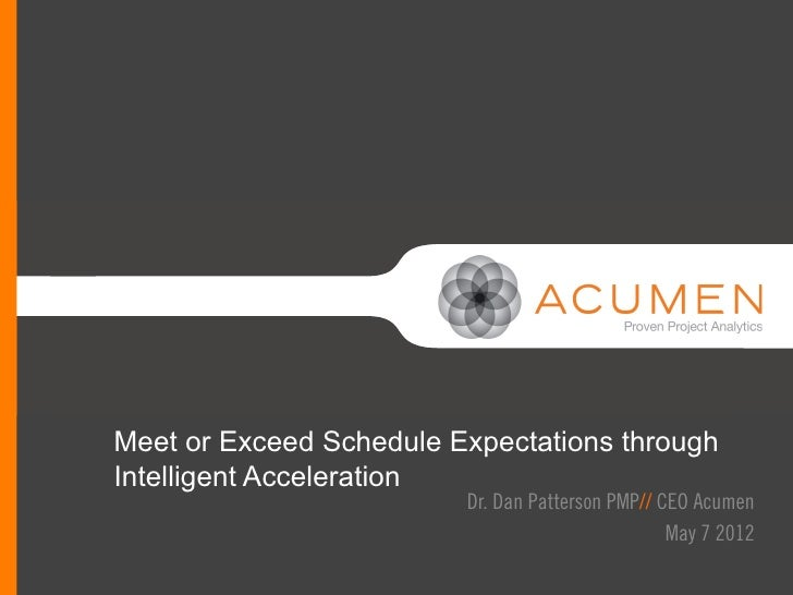 Meet or Exceed Schedule Expectations through                        //Intelligent Acceleration                         Dr....