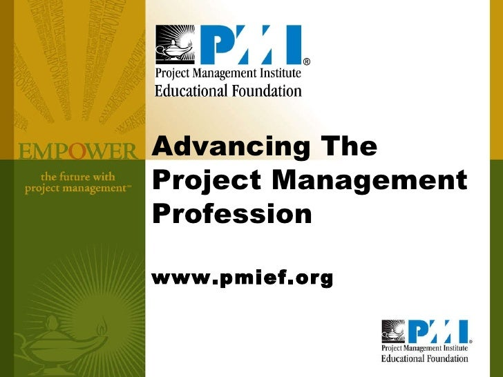 Advancing The Project Management Profession www.pmief.org