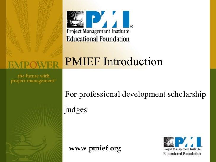 PMIEF IntroductionFor professional development scholarshipjudges www.pmief.org