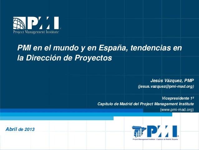 PMI en el mundo y en España, tendencias en     la Dirección de Proyectos                                                  ...