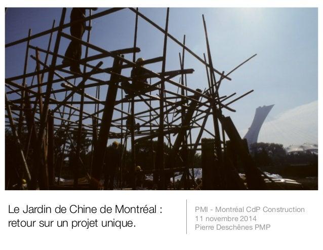Le Jardin de Chine de Montréal :  retour sur un projet unique.  PMI - Montréal CdP Construction  11 novembre 2014  Pierre ...