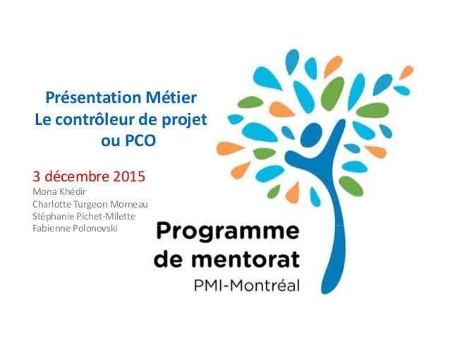 3 décembre 2015 Mona Khédir Charlotte Turgeon Morneau Stéphanie Pichet-Milette Fabienne Polonovski Présentation Métier Le ...
