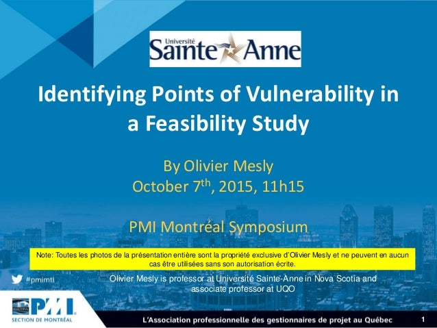 1 Identifying Points of Vulnerability in a Feasibility Study By Olivier Mesly October 7th, 2015, 11h15 PMI Montréal Sympos...