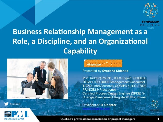1 Business	   Rela+onship	   Management	   as	   a	    Role,	   a	   Discipline,	   and	   an	   Organiza+onal	    Capabil...