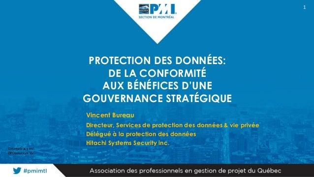 1 PROTECTION DES DONNÉES: DE LA CONFORMITÉ AUX BÉNÉFICES D'UNE GOUVERNANCE STRATÉGIQUE Vincent Bureau Directeur, Services ...