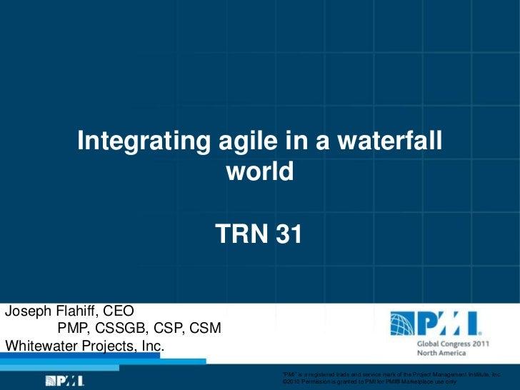 Integrating agile in a waterfall                     world                          TRN 31Joseph Flahiff, CEO       PMP, C...