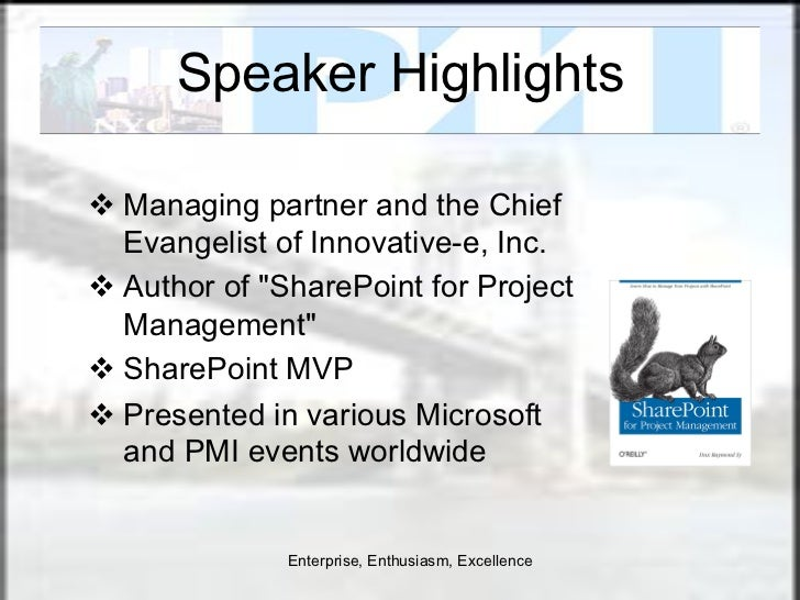 "Speaker Highlightsv Managing partner and the Chief    Evangelist of Innovative-e, Inc.v Author of ""SharePoint for Proj..."