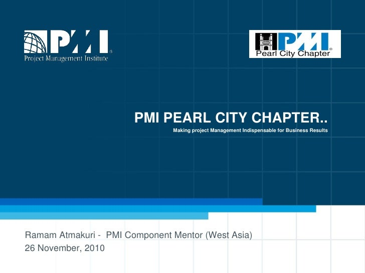 PMI PEARL CITY CHAPTER..                               Making project Management Indispensable for Business ResultsRamam A...