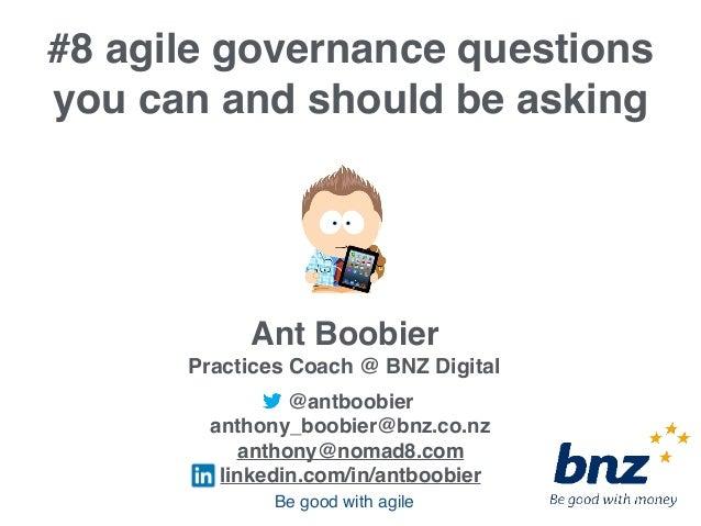 @antboobier anthony_boobier@bnz.co.nz anthony@nomad8.com linkedin.com/in/antboobier Ant Boobier Practices Coach @ BNZ Digi...