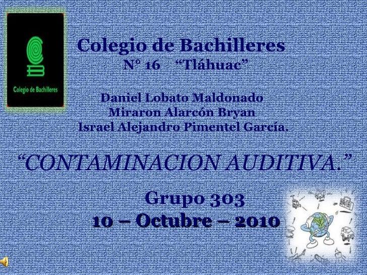 """Colegio de Bachilleres  N° 16  """"Tláhuac"""" Daniel Lobato Maldonado  Miraron Alarcón Bryan   Israel Alejandro Pimentel García..."""