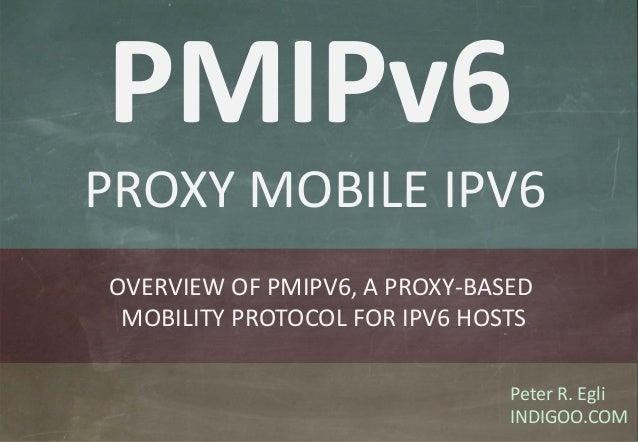 © Peter R. Egli 2015 1/25 Rev. 1.50 PMIPv6 – Proxy Mobile IPv6 indigoo.com Peter R. Egli INDIGOO.COM OVERVIEW OF PMIPV6, A...