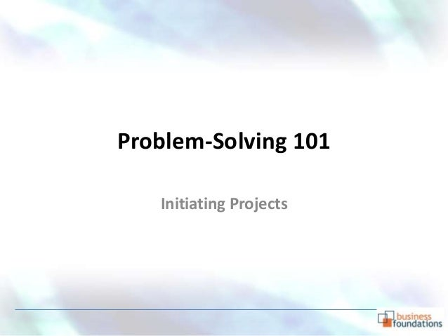 Problem-Solving 101   Initiating Projects