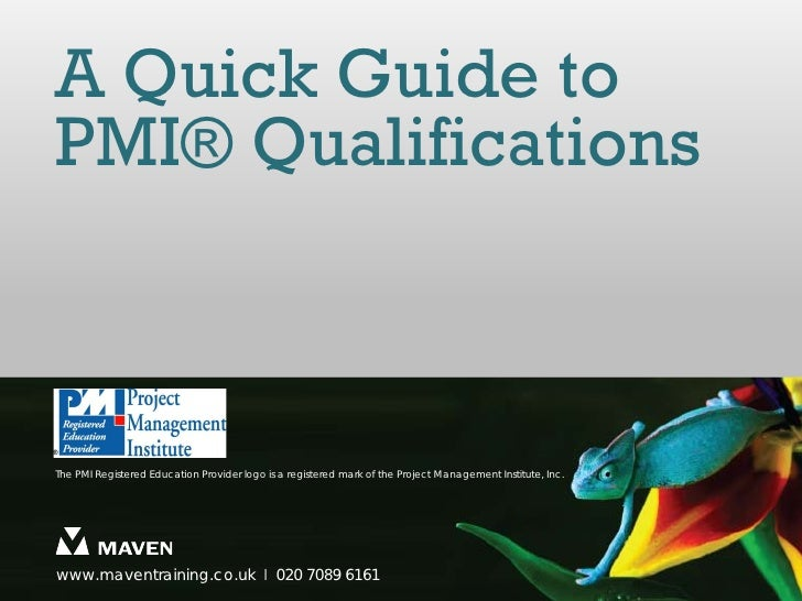 A Quick Guide toPMI® QualificationsThe PMI Registered Education Provider logo is a registered mark of the Project Manageme...