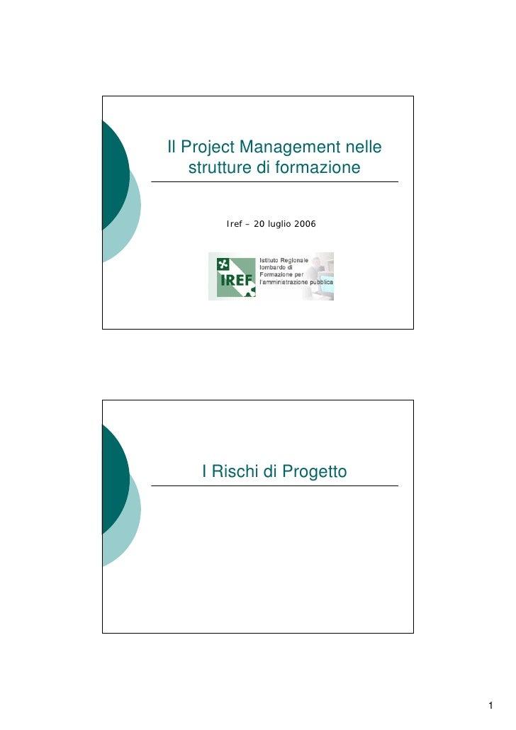 Il Project Management nelle     strutture di formazione          Iref – 20 luglio 2006         I Rischi di Progetto       ...