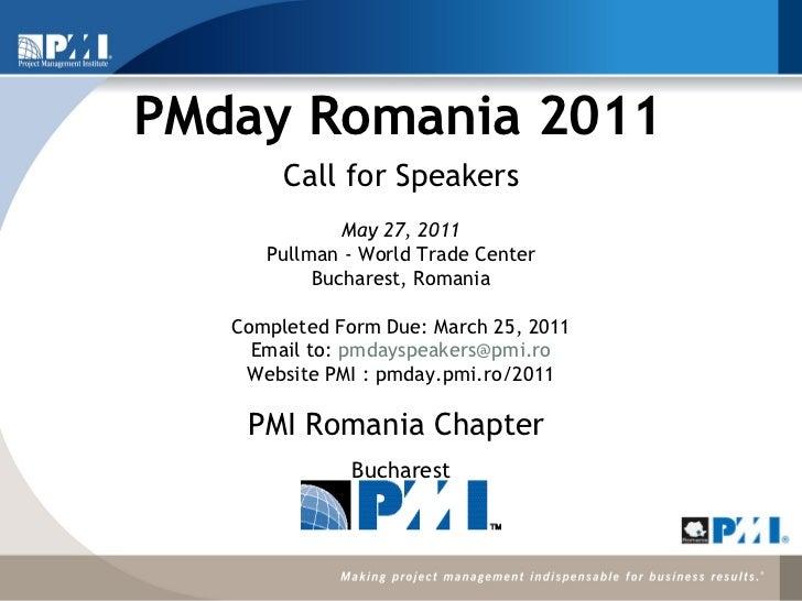 PMday Romania 2011 <ul><li>PMI Romania Chapter  </li></ul><ul><li>Bucharest </li></ul>Call for Speakers  May 27, 2011 Pul...