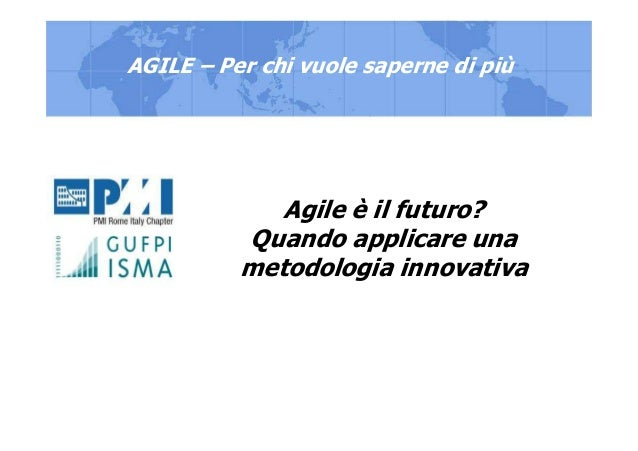 1Webinar Title Agile è il futuro? Quando applicare una metodologia innovativa AGILE – Per chi vuole saperne di più