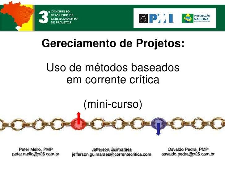Gereciamento de Projetos:                 Uso de métodos baseados                   em corrente crítica                   ...