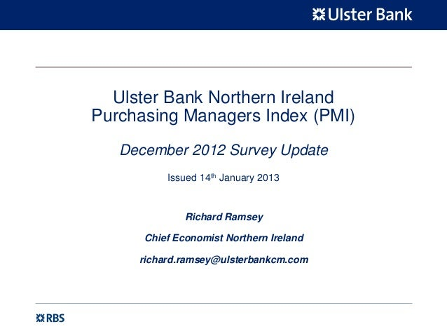Ulster Bank Northern IrelandPurchasing Managers Index (PMI)   December 2012 Survey Update          Issued 14th January 201...