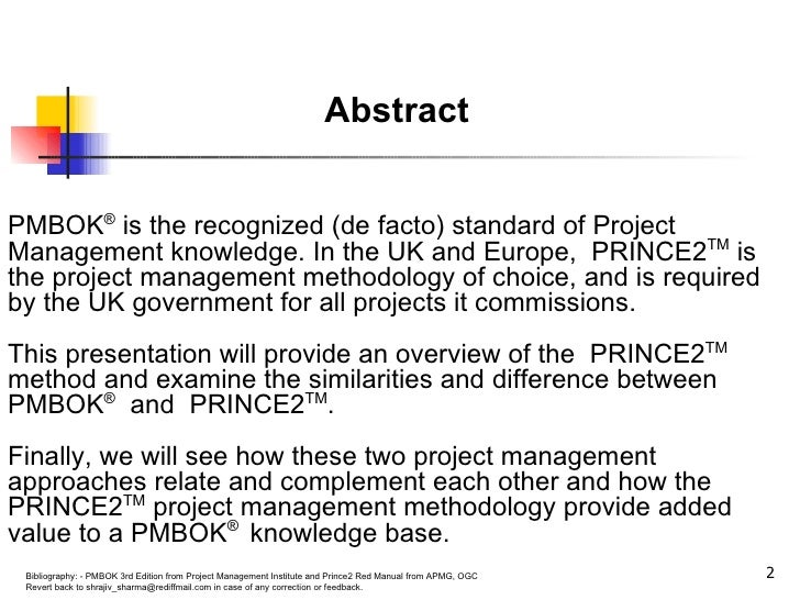 Abstract  PMBOK ®  is the recognized (de facto) standard of Project Management knowledge. In the UK and Europe,  PRINCE2 T...