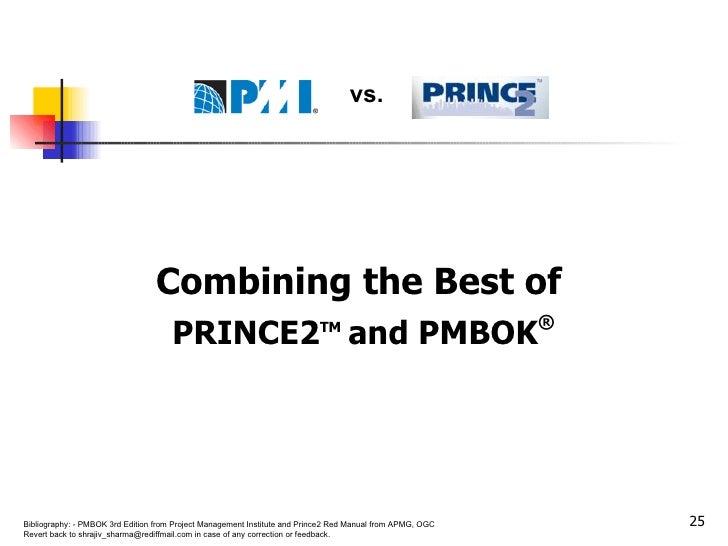 <ul><li>Combining the Best of  </li></ul><ul><li>PRINCE2 TM   and PMBOK ® </li></ul>vs.