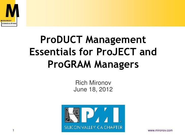 ProDUCT Management    Essentials for ProJECT and        ProGRAM Managers              Rich Mironov             June 18, 20...