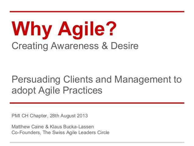 Why Agile? Creating Awareness & Desire  Persuading Clients and Management to adopt Agile Practices PMI CH Chapter, 28th Au...