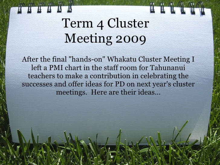 """Term 4 Cluster             Meeting 2009 After the final """"hands-on"""" Whakatu Cluster Meeting I    left a PMI chart in the st..."""