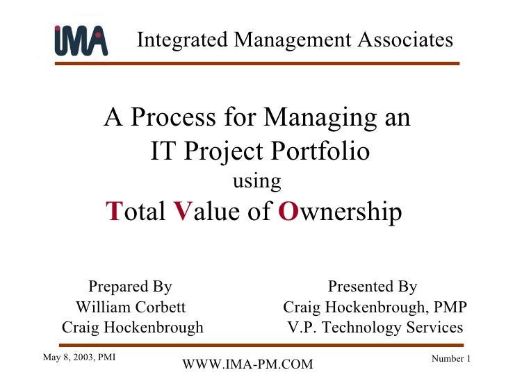 A Process for Managing an IT Project Portfolio using T otal  V alue of  O wnership   Presented By   Craig Hockenbrough, PM...