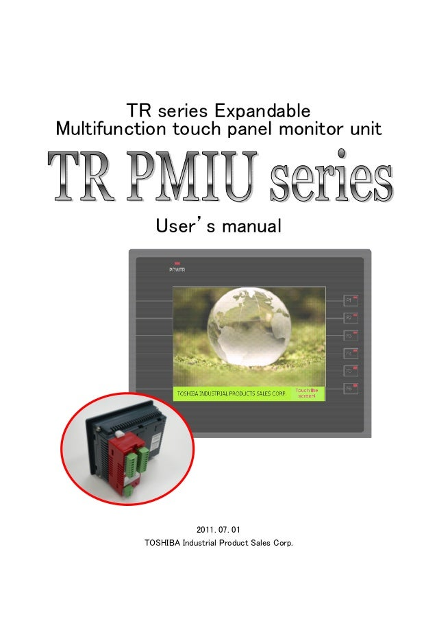 TR series Expandable  Multifunction touch panel monitor unit  User's manual  2011. 07. 01  TOSHIBA Industrial Product Sale...