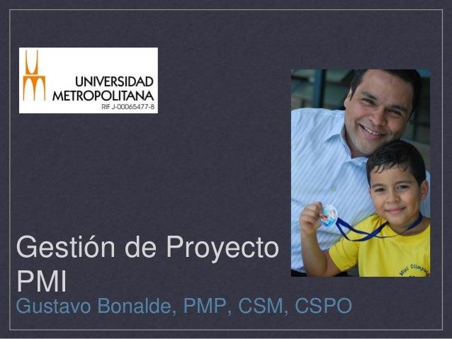 Gestión de ProyectoPMIGustavo Bonalde, PMP, CSM, CSPO
