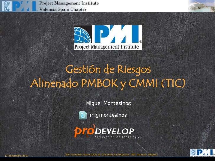 Gestión de Riesgos                    Alinenado PMBOK y CMMI (TIC)                                          Miguel Montesi...
