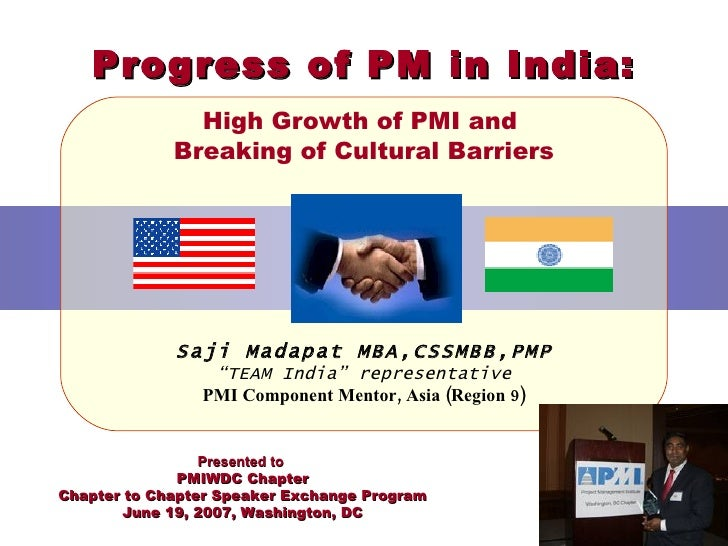 "Progress of PM in India: High Growth of PMI and  Breaking of Cultural Barriers Saji Madapat MBA,CSSMBB, PMP "" TEAM India"" ..."