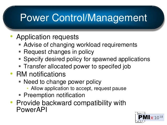 Power Control/Management • Application requests  Advise of changing workload requirements  Request changes in policy  S...