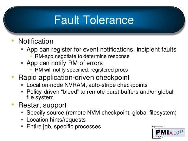 Fault Tolerance • Notification  App can register for event notifications, incipient faults • RM-app negotiate to determin...
