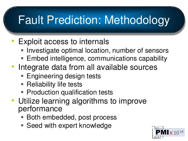 Fault Prediction: Methodology • Exploit access to internals  Investigate optimal location, number of sensors  Embed inte...
