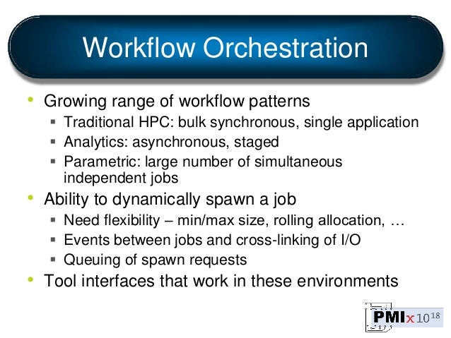 Workflow Orchestration • Growing range of workflow patterns  Traditional HPC: bulk synchronous, single application  Anal...
