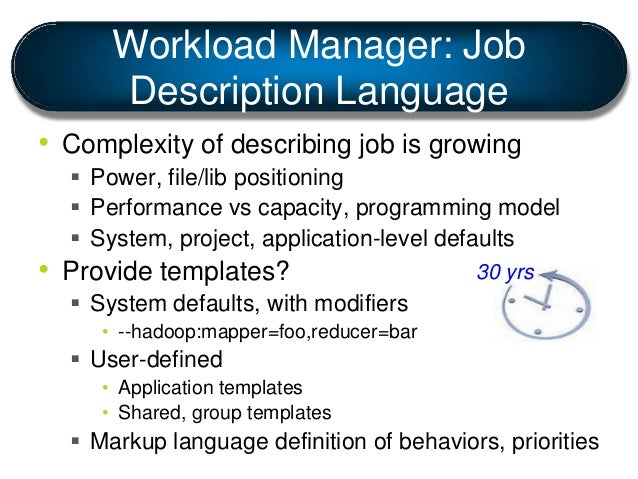 Workload Manager: Job Description Language • Complexity of describing job is growing  Power, file/lib positioning  Perfo...