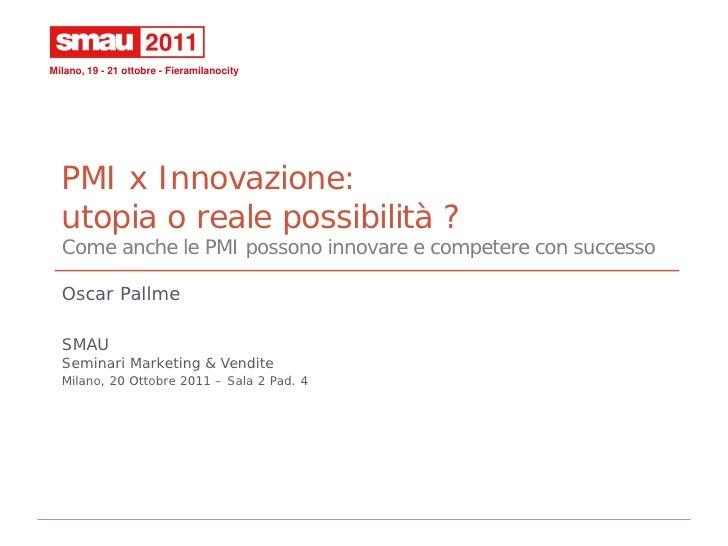 Milano, 19 - 21 ottobre - Fieramilanocity  PMI x Innovazione:  utopia o reale possibilità ?  Come anche le PMI possono inn...