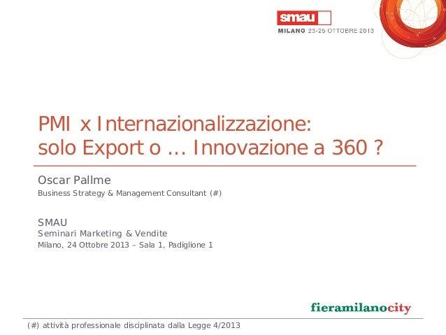 PMI x Internazionalizzazione: solo Export o ... Innovazione a 360 ? Oscar Pallme Business Strategy & Management Consultant...