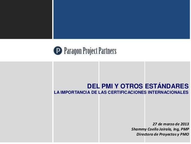 ParagonProjectPartners127 de marzo de 2013Shammy Coello Jairala, Ing, PMPDirectora de Proyectos y PMODEL PMI Y OTROS ESTÁN...
