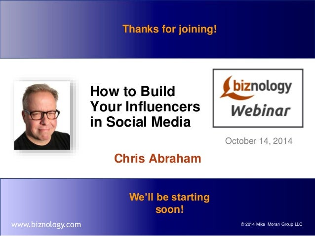 Thanks for joining!  How to Build  Your Influencers  in Social Media  Chris Abraham  October 14, 2014  We'll be starting  ...